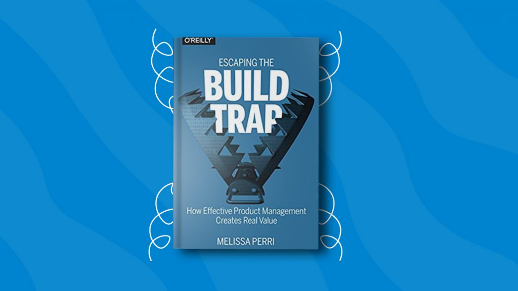 Escaping the Build Trap by Melissa Perri— 10 Books for Product Managers